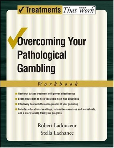 Stella Lachance, Susan M. Wilcyznski Robert Ladouceur - Overcoming Your Pathological Gambling: Workbook: Workbook