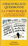 La cinquième République, tome 3 : Le pouvoir législatif et le système de partis par Chagnollaud
