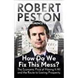 How Do We Fix This Mess? the Economic Price of Having it All, and the Route to Lasting Prosperityby Robert Peston