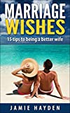 Marriage Wishes: 15 Tips to being a Better Wife (Marriage Wishes Series)