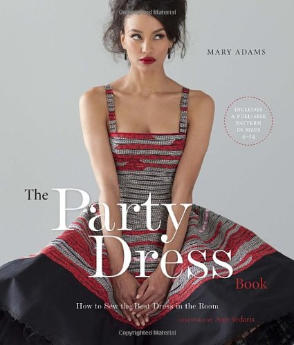 The Party Dress Book: How to Sew the Best Dress in the Room