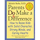 Parents Do Make a Difference: How to Raise Kids with Solid Character, Strong Minds, and Caring Hearts ~ Michele Borba