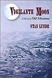 Vigilante Moon: A Novel of Old Montana