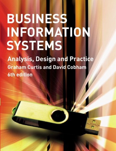 Business Information Systems: Analysis, Design and Practice (6th Edition), by Graham Curtis, David Cobham