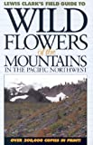 img - for Wild Flowers of the Mountains: In the Pacific Northwest (Lewis Clark's Field Guide To...) book / textbook / text book
