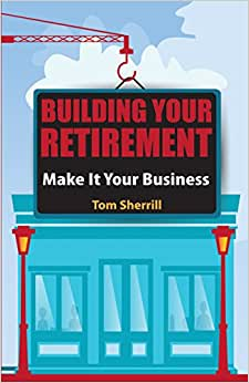 Building Your Retirement: Make It Your Business