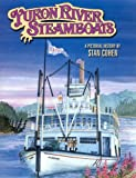 Yukon River Steamboats: A Pictorial History (0933126190) by Stan Cohen