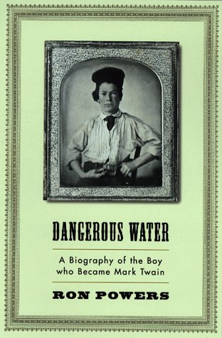 Image for Dangerous Water: A Biography Of The Boy Who Became Mark Twain