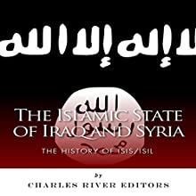 The Islamic State of Iraq and Syria: The History of ISIS/ISIL (       UNABRIDGED) by Charles River Editors Narrated by Roy Wells
