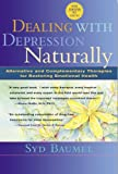 Dealing with Depression Naturally : Complementary and Alternative Therapies for Restoring Emotional Health