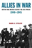 Mark Stoler Allies in War: Britain and America Against the Axis Powers 1940-1945