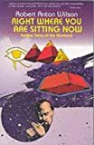 img - for Right Where You are Sitting Now: Further Tales of the Illuminati (Visions) by Wilson, Robert Anton (1984) Paperback book / textbook / text book