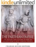 The Parthian Empire: The History and Culture of One of Ancient Rome's Most Famous Enemies (English Edition)