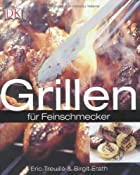 Grillen. f&amp;uuml;r Feinschmecker: Amazon.de: Birgit Erath, Eric Treuille: B&amp;uuml;cher