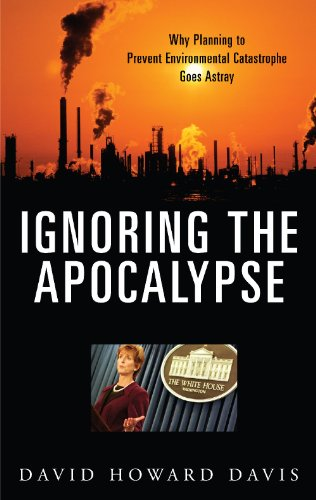 Ignoring the Apocalypse: Why Planning to Prevent Environmental Catastrophe Goes Astray (Politics and the Environment)