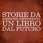 Storie da emisferi differenti [Stories from Different Hemispheres]: Un libro dal futuro |  Gli Ascoltalibri