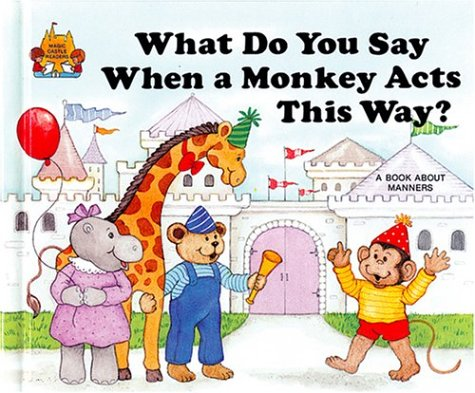 What Do You Say When a Monkey Acts This Way? (Magic Castle Readers Social Science), Jane Belk Moncure