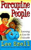 Porcupine People: Learning to Love the Unlovable