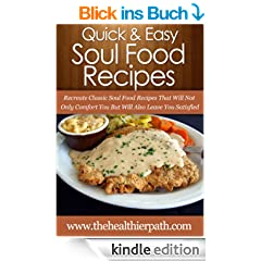 Soul Food Recipes: Recreate Classic Soul Food Recipes That Will Not Only Comfort You But Will Also Leave You Satisfied. (Quick & Easy Recipes) (English Edition)