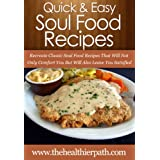 Soul Food Recipes: Recreate Classic Soul Food Recipes That Will Not Only Comfort You But Will Also Leave You Satisfied. (Quick & Easy Recipes)