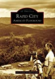 Rapid City: America's Playground (Images of America: South Dakota)