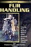 Practical Fur Handling: For Predator Hunters, Deer Hunters, Trappers