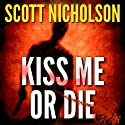 Kiss Me or Die (       UNABRIDGED) by Scott Nicholson Narrated by David Bucci