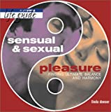 Sensual and Sexual Pleasure: How to Achieve Ultimate Balance and Harmony in Your Life (Yinyang Life Guides) (0875969410) by Doeser, Linda