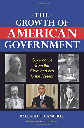 The Growth Of American Government: Governance From The Cleveland Era To The Present (Interdisciplinary Studies In History)