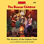 The Mystery of the Orphan Train: The Boxcar Children Mysteries, Book 105 (       UNABRIDGED) by Gertrude Chandler Warner Narrated by Aimee Lilly