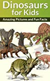 DINOSAURS FOR KIDS: Amazing Pictures and Fun Facts (Childrens Book about Dinosaurs)