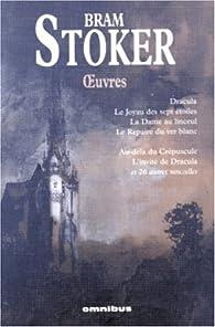 Oeuvres : Dracula ; Le Joyau des sept étoiles ; La Dame du linceul ; Le repaire du ver blanc ; Au-delà du Crépuscule ; L\'invité de Dracula par Bram Stoker