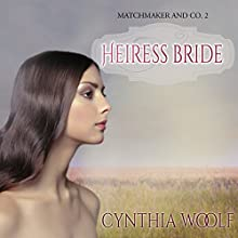 Heiress Bride: Matchmaker & Co., Book 2 (       UNABRIDGED) by Cynthia Woolf Narrated by Lia Frederick