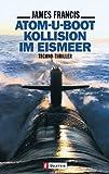 Atom- U- Boot Kollision im Eismeer. Techno- Thriller. (3548254454) by Francis, James