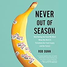 Never out of Season: How Having the Food We Want When We Want It Threatens Our Food Supply and Our Future Audiobook by Rob Dunn Narrated by Dan Woren