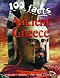100 Facts - Ancient Greece: Take a Step Back in Time and Explore One of the World's Greatest Civilizations