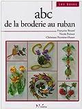 echange, troc Françoise Bourel, Nicole Poinsot, Christiane Peymirat- Husser - ABC de la broderie au ruban