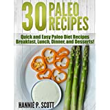 30 Easy Paleo Diet Recipes: Quick and Easy Paleo Diet Recipes - Breakfast, Lunch, Dinner, and Desserts! (Quick and Easy Cooking Series) ~ Hannie P. Scott