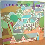 The house on the hill (A Here-and-there book from Harlin Quist) (0825200695) by Cavin, Ruth