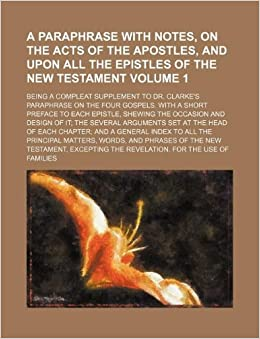 A paraphrase with notes, on the Acts of the apostles, and upon all the Epistles of the New