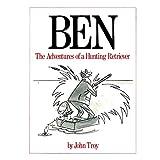 Ben : The Adventures of a Hunting Retriever ~ John Troy