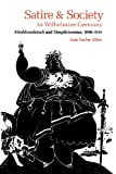 img - for Satire and Society in Wilhelmine Germany: Kladderadatsch and Simplicissimus, 1890-1914 book / textbook / text book