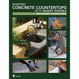 Making Concrete Countertops with Buddy Rhodes: Advanced Techniques Buddy Rhodes