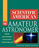 Scientific American The Amateur Astronomer (Scientific American (Wiley)) (0471382825) by Scientific American