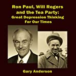 Ron Paul, Will Rogers and the Tea Party: Great Depression Thinking for Our Times | Gary Anderson