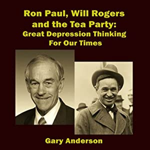 Ron Paul, Will Rogers and the Tea Party: Great Depression Thinking for Our Times | [Gary Anderson]