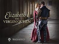Masterpiece: Elizabeth I - The Virgin Queen (Part One)