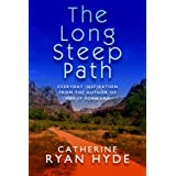 The Long, Steep Path: Everyday Inspiration from the Author of Pay It Forward ~ Catherine Ryan Hyde