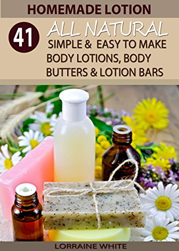 Free Kindle Book : Homemade Lotion : 41 All Natural, Simple & Easy To Make Body Lotions, Body Butters & Lotion Bars: Amazing Organic Recipes To Heal, Nourish & Revitalize Your Skin & Reverse The Signs Of Aging