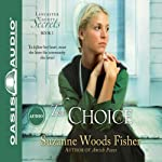 The Choice: Lancaster County Secrets, Book 1 (       UNABRIDGED) by Suzanne Woods Fisher Narrated by Cassandra Campbell
